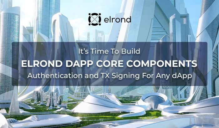It's Time To Build: Add Elrond Authentication & Transaction Signing To Any dApp Via The Elrond dApp Core Components